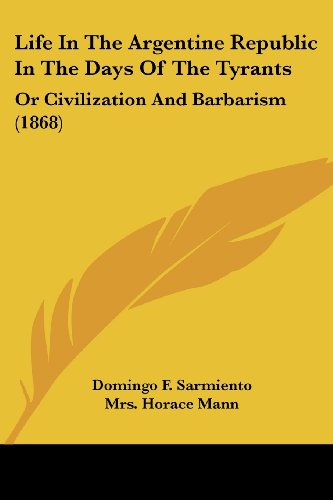 9780548805480: Life In The Argentine Republic In The Days Of The Tyrants: Or Civilization And Barbarism (1868)