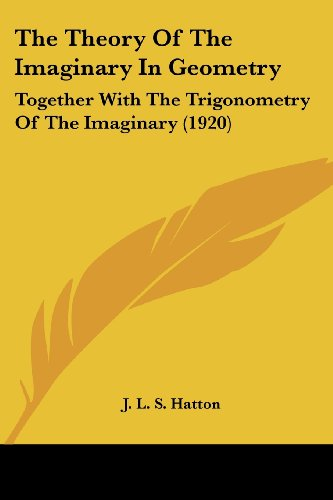 9780548805527: The Theory Of The Imaginary In Geometry: Together With The Trigonometry Of The Imaginary (1920)