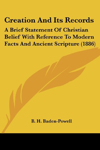 9780548805725: Creation And Its Records: A Brief Statement of Christian Belief With Reference to Modern Facts and Ancient Scripture