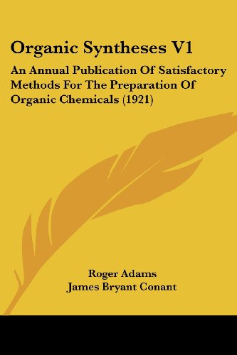 9780548806036: Organic Syntheses 1: An Annual Publication of Satisfactory Methods for the Preparation of Organic Chemicals