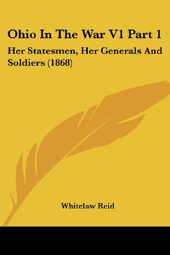 9780548807842: Ohio In The War V1 Part 1: Her Statesmen, Her Generals And Soldiers (1868)