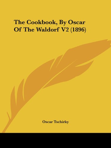 9780548809631: The Cookbook, By Oscar Of The Waldorf V2 (1896)
