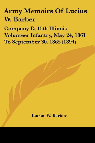 9780548812150: Army Memoirs of Lucius W. Barber: Company D, 15th Illinois Volunteer Infantry, May 24, 1861 to September 30, 1865 (1894)