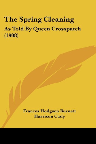 9780548812549: The Spring Cleaning: As Told By Queen Crosspatch (1908)