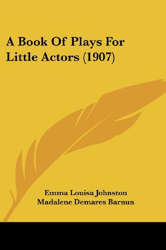 9780548812730: A Book Of Plays For Little Actors (1907)
