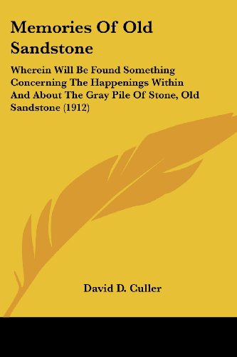 9780548813669: Memories Of Old Sandstone: Wherein Will Be Found Something Concerning The Happenings Within And About The Gray Pile Of Stone, Old Sandstone (1912)