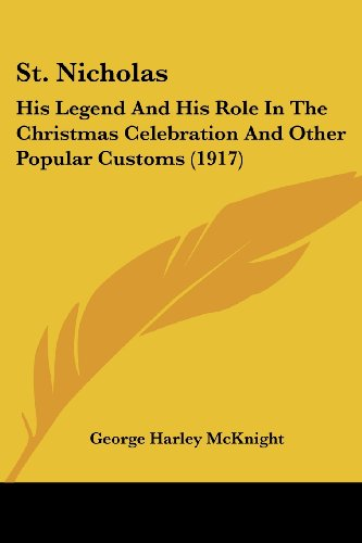 9780548814031: St. Nicholas: His Legend And His Role In The Christmas Celebration And Other Popular Customs (1917)