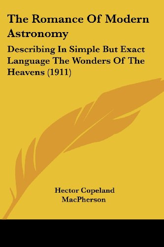 9780548815656: The Romance Of Modern Astronomy: Describing In Simple But Exact Language The Wonders Of The Heavens (1911)