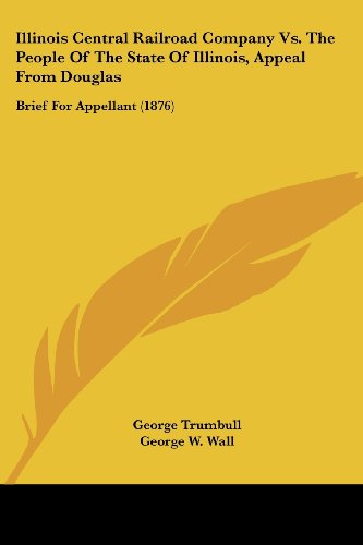 9780548816974: Illinois Central Railroad Company Vs. The People Of The State Of Illinois, Appeal From Douglas: Brief For Appellant (1876)