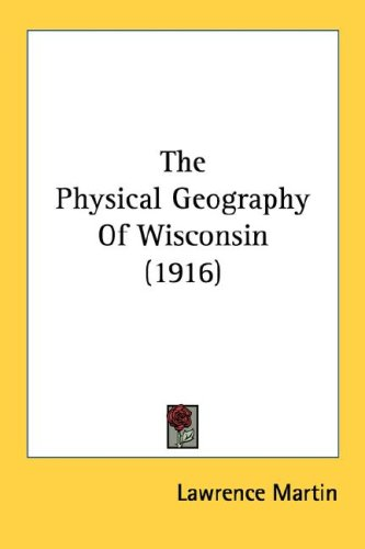 9780548820407: The Physical Geography Of Wisconsin (1916) (Wisconsin Geological and Natural History Survey; Educational)
