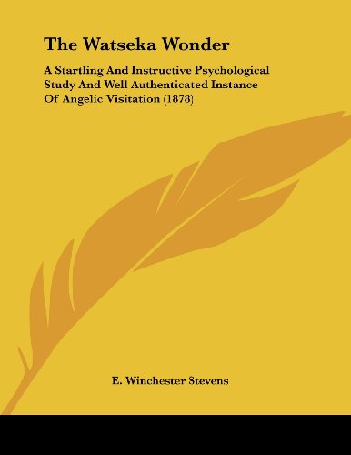 9780548820858: The Watseka Wonder: A Startling and Instructive Psychological Study and Well Authenticated Instance of Angelic Visitation (1878)