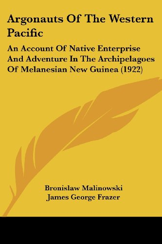 9780548822227: Argonauts Of The Western Pacific: An Account of Native Enterprise and Adventure in the Archipelagoes of Melanesian New Guinea