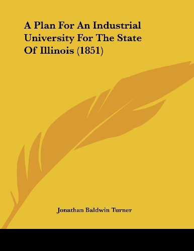 9780548823255: A Plan For An Industrial University For The State Of Illinois (1851)
