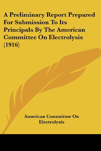 9780548823835: A Preliminary Report Prepared For Submission To Its Principals By The American Committee On Electrolysis (1916)
