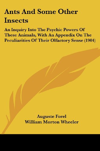 9780548825532: Ants And Some Other Insects: An Inquiry Into The Psychic Powers Of These Animals, With An Appendix On The Peculiarities Of Their Olfactory Sense (1904)