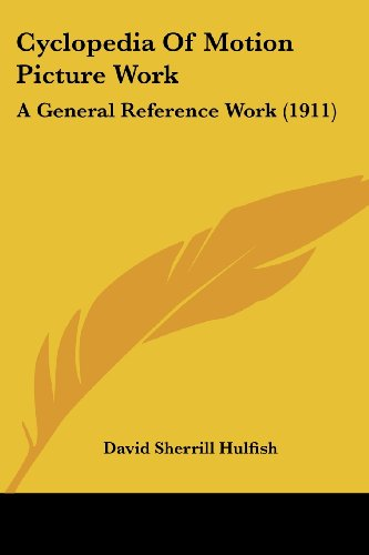 9780548825884: Cyclopedia Of Motion Picture Work: A General Reference Work (1911)