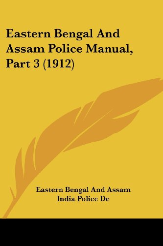 9780548826140: Eastern Bengal And Assam Police Manual, Part 3 (1912)