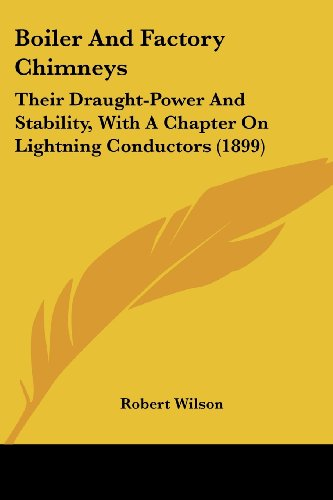 9780548826713: Boiler And Factory Chimneys: Their Draught-Power And Stability, With A Chapter On Lightning Conductors (1899)