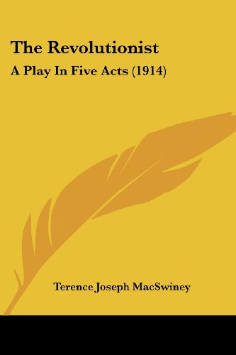 9780548831779: The Revolutionist: A Play In Five Acts (1914)