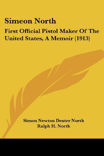 9780548832295: Simeon North: First Official Pistol Maker Of The United States, A Memoir (1913)