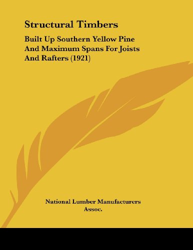9780548836101: Structural Timbers: Built Up Southern Yellow Pine and Maximum Spans for Joists and Rafters (1921)