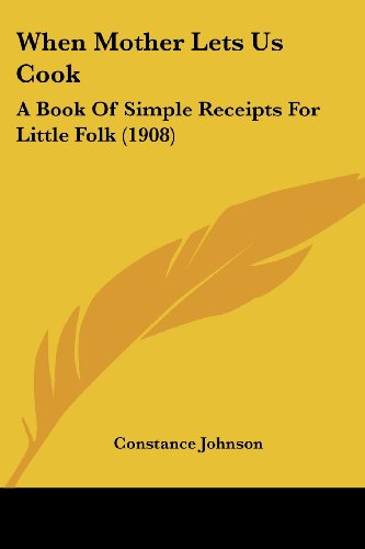9780548839331: When Mother Lets Us Cook: A Book Of Simple Receipts For Little Folk (1908)