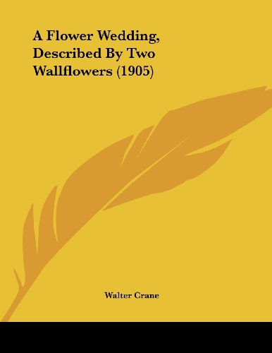 9780548839522: A Flower Wedding, Described By Two Wallflowers (1905)