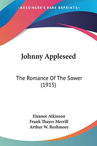 9780548840788: Johnny Appleseed: The Romance Of The Sower (1915)