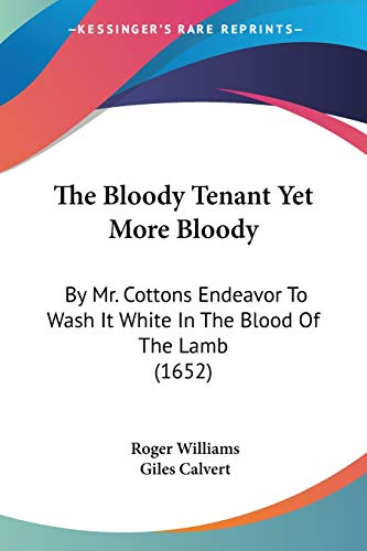 9780548841396: The Bloody Tenant Yet More Bloody: By Mr. Cottons Endeavor To Wash It White In The Blood Of The Lamb (1652)