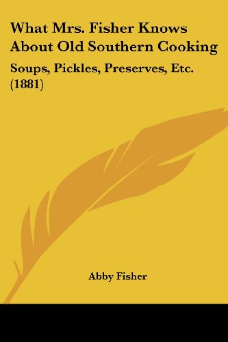 9780548841570: What Mrs. Fisher Knows About Old Southern Cooking: Soups, Pickles, Preserves, Etc. (1881)