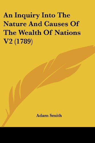 9780548852798: An Inquiry Into The Nature And Causes Of The Wealth Of Nations V2 (1789)