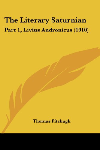 9780548854266: The Literary Saturnian: Part 1, Livius Andronicus (1910)