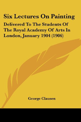 9780548855201: Six Lectures On Painting: Delivered To The Students Of The Royal Academy Of Arts In London, January 1904 (1906)