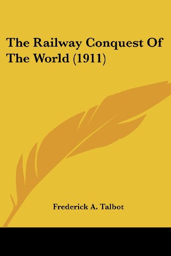 9780548858530: The Railway Conquest Of The World (1911)
