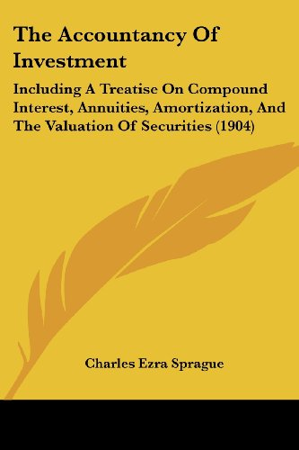 9780548862605: The Accountancy Of Investment: Including A Treatise On Compound Interest, Annuities, Amortization, And The Valuation Of Securities (1904)