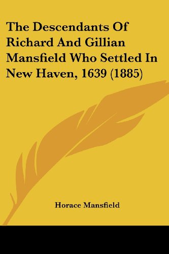 9780548863268: The Descendants Of Richard And Gillian Mansfield Who Settled In New Haven, 1639 (1885)