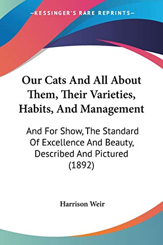 Our Cats And All About Them, Their Varieties, Habits, And Management: And For Show, The Standard Of Excellence And Beauty, Described And Pictured (1892) (0548865744) by Harrison Weir