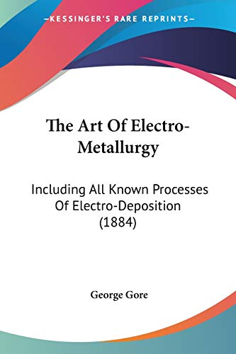 9780548869734: The Art Of Electro-Metallurgy: Including All Known Processes of Electro-deposition