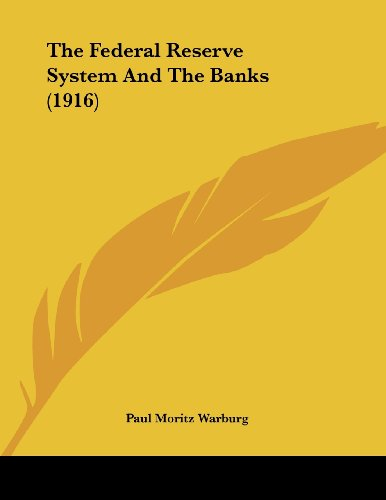 9780548874288: The Federal Reserve System And The Banks (1916)