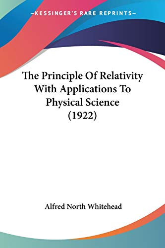 9780548877968: The Principle Of Relativity With Applications To Physical Science (1922)