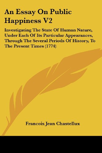 9780548878842: An Essay On Public Happiness V2: Investigating The State Of Human Nature, Under Each Of Its Particular Appearances, Through The Several Periods Of History, To The Present Times (1774)