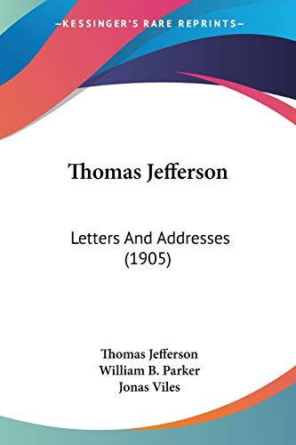 9780548881903: Thomas Jefferson: Letters And Addresses (1905)