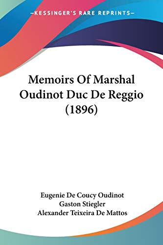 9780548887370: Memoirs Of Marshal Oudinot Duc De Reggio: Compiled from the Hitherto Unpublished Souvenirs of the Duchesse De Reggio by Gaston Stiegler and Now First Translated into English by Alexander Teixe