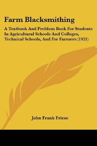 9780548888117: Farm Blacksmithing: A Textbook And Problem Book For Students In Agricultural Schools And Colleges, Technical Schools, And For Farmers (1921)