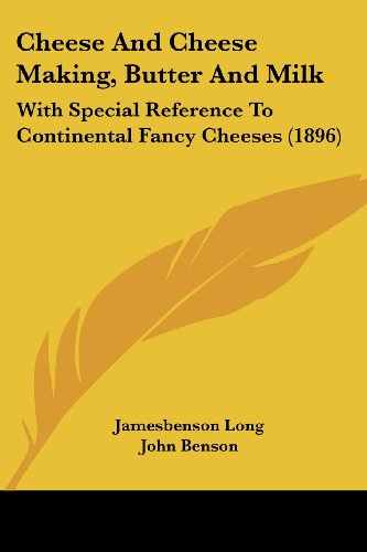 9780548892817: Cheese and Cheese Making, Butter and Milk: With Special Reference to Continental Fancy Cheeses (1896)