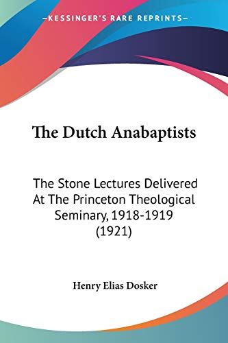 9780548892954: The Dutch Anabaptists: The Stone Lectures Delivered At The Princeton Theological Seminary, 1918-1919 (1921)