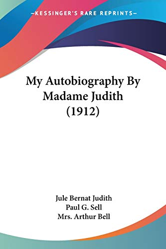 9780548893487: My Autobiography By Madame Judith (1912)