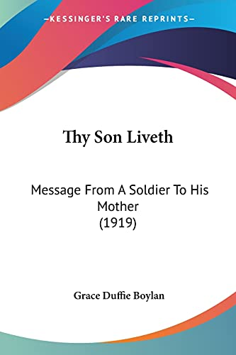 9780548896266: Thy Son Liveth: Message From A Soldier To His Mother (1919)