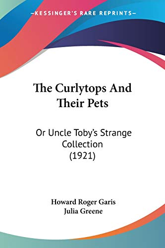 9780548900581: The Curlytops And Their Pets: Or Uncle Toby's Strange Collection (1921)