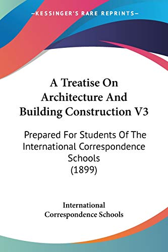 9780548900727: A Treatise On Architecture And Building Construction V3: Prepared For Students Of The International Correspondence Schools (1899)